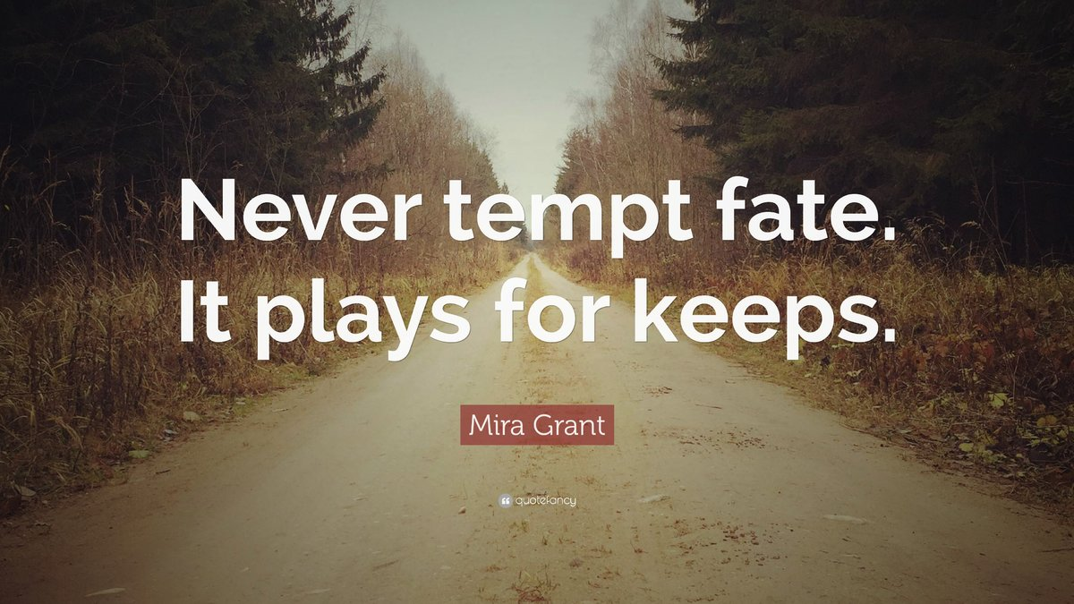 803147-Mira-Grant-Quote-Never-tempt-fate-It-plays-for-keeps.jpg